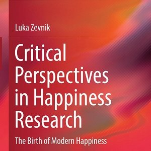 کتاب لاتین دیدگاه های انتقادی در تحقیقات شادکامی؛ تولد شادکامی مدرن (2014)
